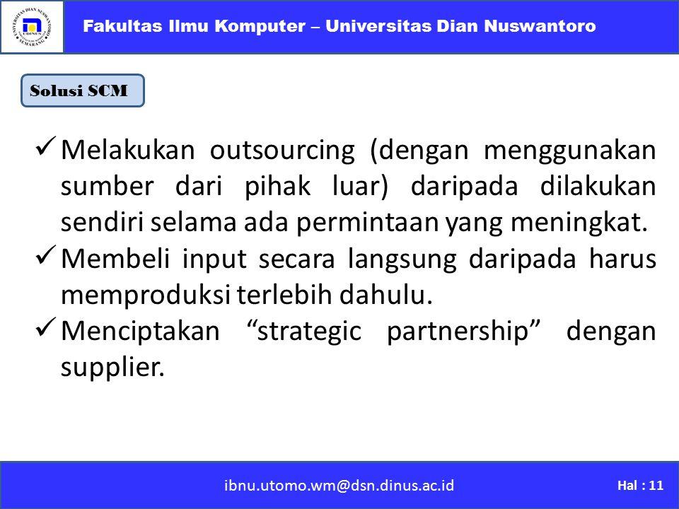 Solusi SCM ibnu.utomo.wm@dsn.dinus.ac.id Fakultas Ilmu Komputer – Universitas Dian Nuswantoro Hal : 11 Melakukan outsourcing (dengan menggunakan sumbe