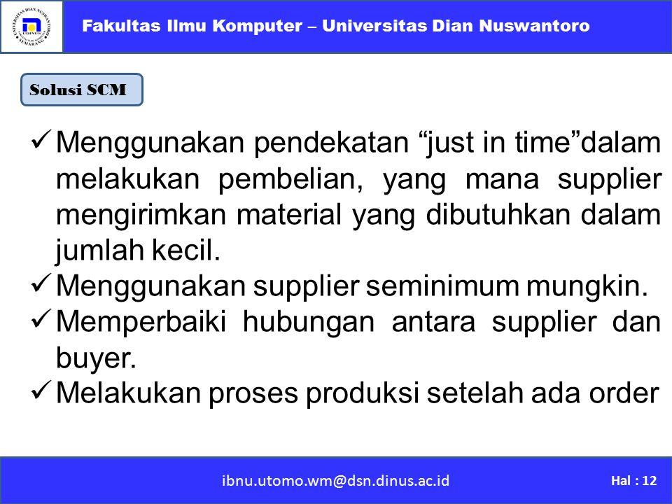 """Solusi SCM ibnu.utomo.wm@dsn.dinus.ac.id Fakultas Ilmu Komputer – Universitas Dian Nuswantoro Hal : 12 Menggunakan pendekatan """"just in time""""dalam mela"""
