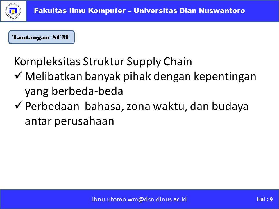 Tantangan SCM ibnu.utomo.wm@dsn.dinus.ac.id Fakultas Ilmu Komputer – Universitas Dian Nuswantoro Hal : 9 Kompleksitas Struktur Supply Chain Melibatkan