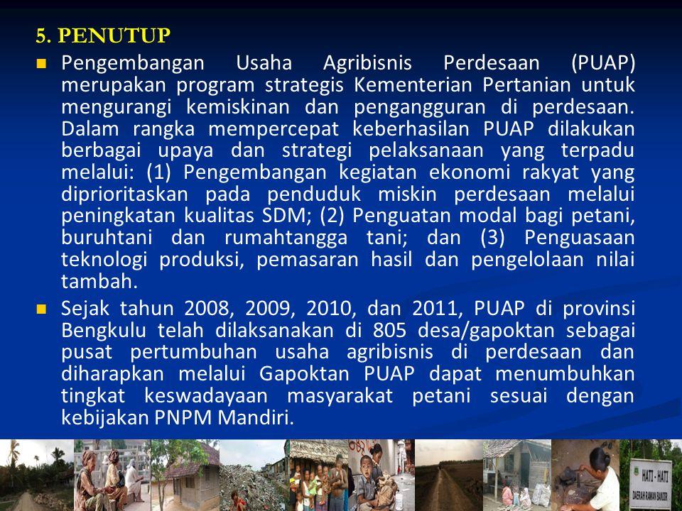 5. PENUTUP Pengembangan Usaha Agribisnis Perdesaan (PUAP) merupakan program strategis Kementerian Pertanian untuk mengurangi kemiskinan dan penganggur