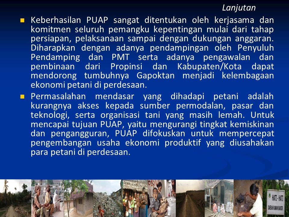 Keberhasilan PUAP sangat ditentukan oleh kerjasama dan komitmen seluruh pemangku kepentingan mulai dari tahap persiapan, pelaksanaan sampai dengan dukungan anggaran.