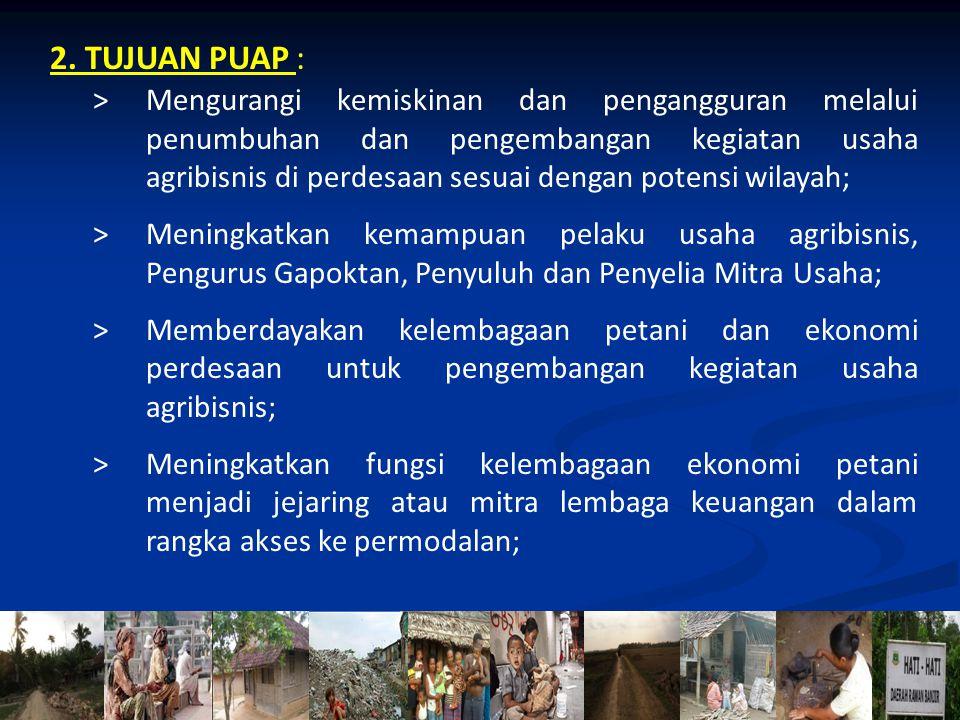 2. TUJUAN PUAP : > Mengurangi kemiskinan dan pengangguran melalui penumbuhan dan pengembangan kegiatan usaha agribisnis di perdesaan sesuai dengan pot