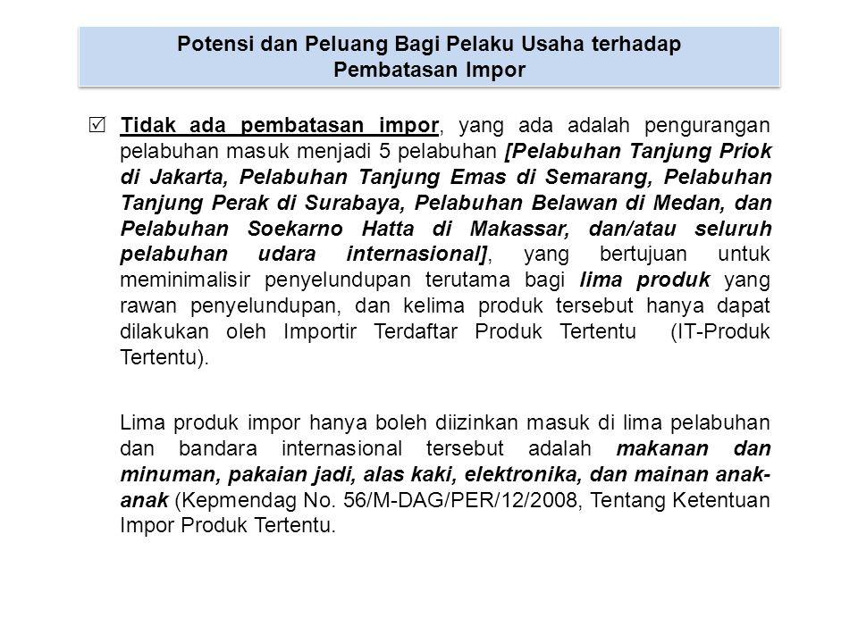Potensi dan Peluang Bagi Pelaku Usaha terhadap Pembatasan Pelabuhan masuk  TPT masih tetap merupakan industri yang menjanjikan ditinjau dari: –Potensi pasar domestik Indonesia yang memiliki jumlah penduduk hampir mendekati 240 juta jiwa.
