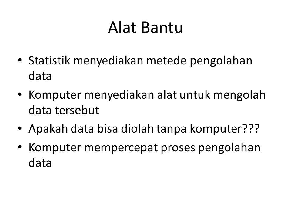 Alat Bantu Statistik menyediakan metede pengolahan data Komputer menyediakan alat untuk mengolah data tersebut Apakah data bisa diolah tanpa komputer?