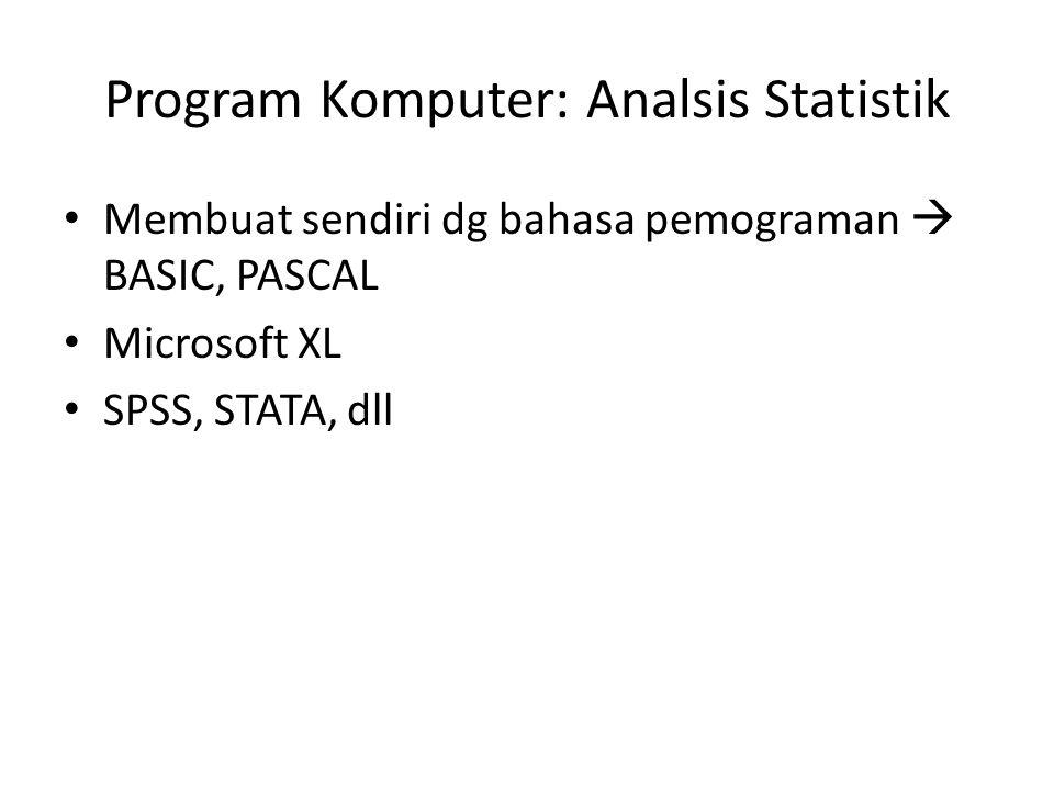 Program Komputer: Analsis Statistik Membuat sendiri dg bahasa pemograman  BASIC, PASCAL Microsoft XL SPSS, STATA, dll
