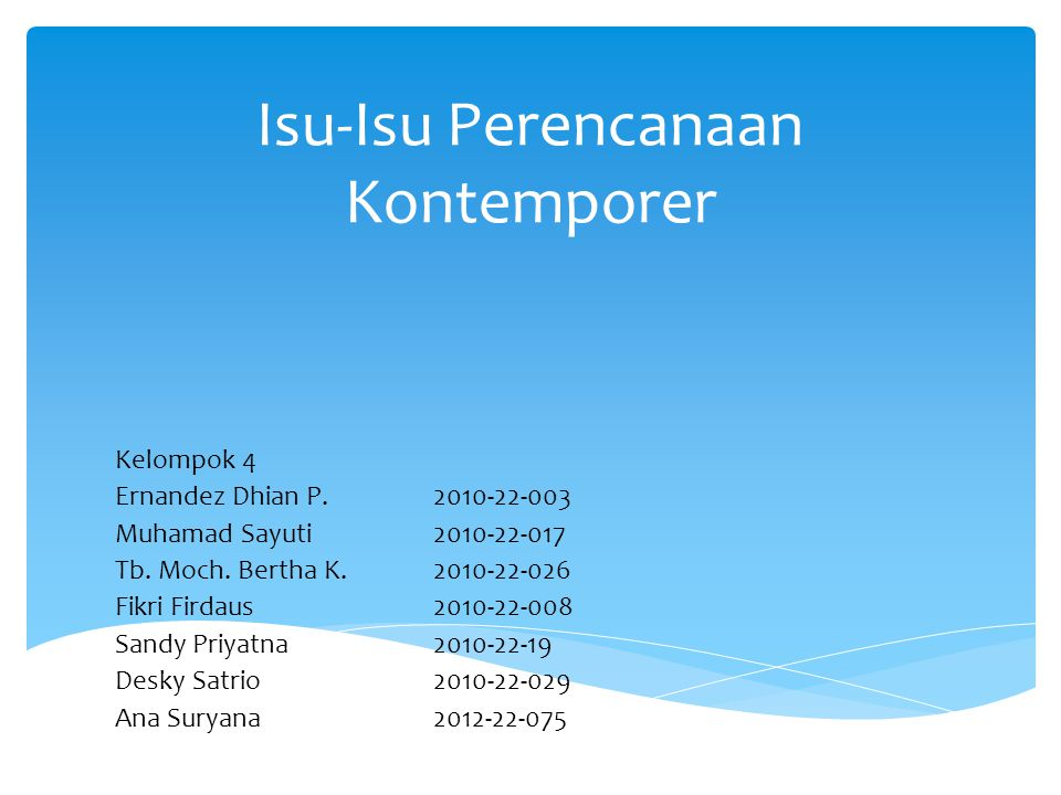 Isu-Isu Perencanaan Kontemporer Kelompok 4 Ernandez Dhian P.2010-22-003 Muhamad Sayuti2010-22-017 Tb. Moch. Bertha K.2010-22-026 Fikri Firdaus2010-22-