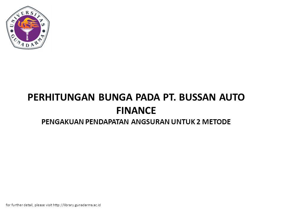 PERHITUNGAN BUNGA PADA PT. BUSSAN AUTO FINANCE PENGAKUAN PENDAPATAN ANGSURAN UNTUK 2 METODE for further detail, please visit http://library.gunadarma.