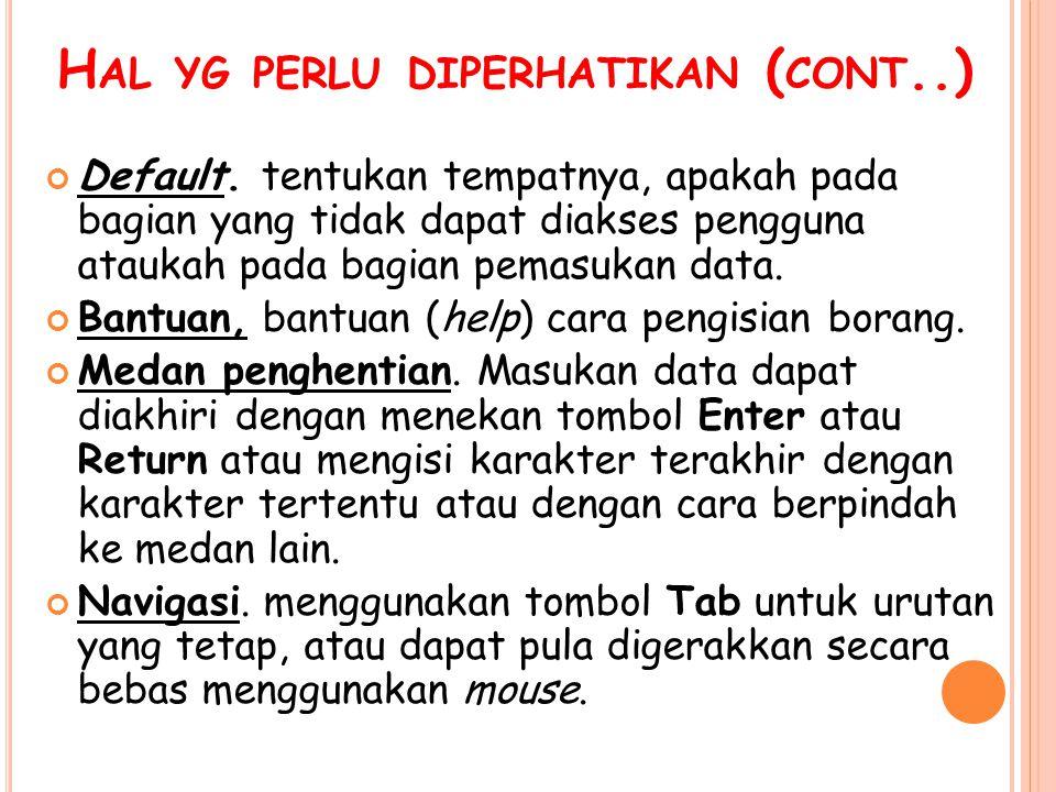 H AL YG PERLU DIPERHATIKAN ( CONT..) Default. tentukan tempatnya, apakah pada bagian yang tidak dapat diakses pengguna ataukah pada bagian pemasukan d