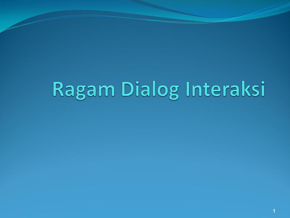 Ragam Interaksi Ragam interaksi merujuk kepada semua cara yang digunakan untuk pengguna untuk dapat berinteraksi dengan sistem komputer.