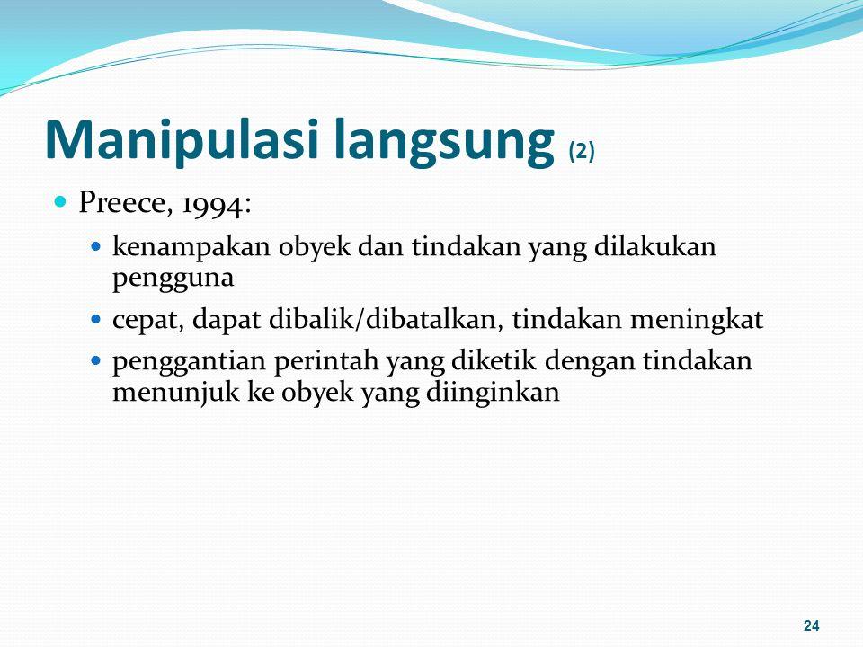 Manipulasi langsung (3) Definisi lain yang lebih umum: Mengklik dan menggeser obyek pada layar tampilan Definisi di atas hanya menekankan pada tindakan fisik oleh pengguna Istilah ini sering disebut dengan manipulasi visual (Cooper dan Reimann, 2003 ) 25