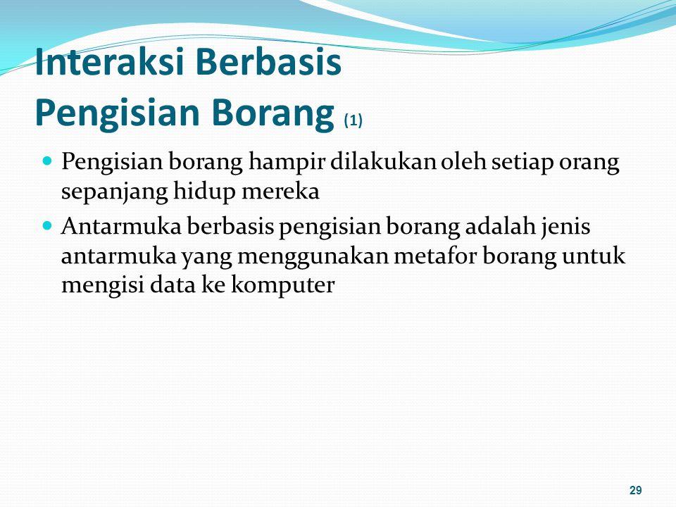 Interaksi Berbasis Pengisian Borang (2) Aspek-aspek IBPB (1): Proteksi tampilan - adanya pembatasan agar pengguna tidak dapat mengakses semua tampilan yang ada di layar.
