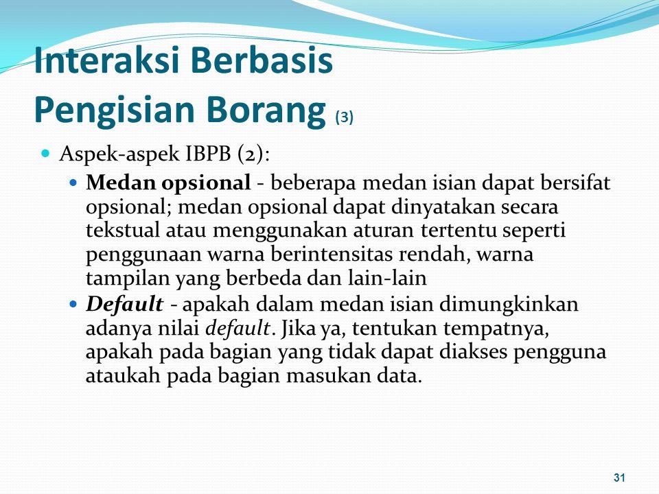 Interaksi Berbasis Pengisian Borang (4) Aspek-aspek IBPB (3): Bantuan - adanya bantuan (help) yang menunjukkan cara pengisian borang dapat pula, atau malah sebaliknya, ditambahkan, tetapi harus terpisah dari bentuk dasar borang.