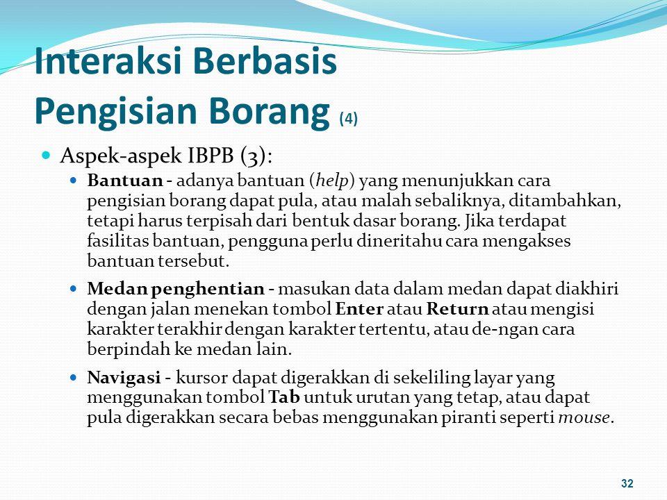 Interaksi Berbasis Pengisian Borang (5) Aspek-aspek IBPB (4): Pembetulan kesalahan - pengguna dapat membetulkan kesalahan menggunakan tombol BackSpace, dengan menumpang-tindihi isian lama, dengan jelan membersihkan dan mengisi kembali medan tersebut dan lain-lain.