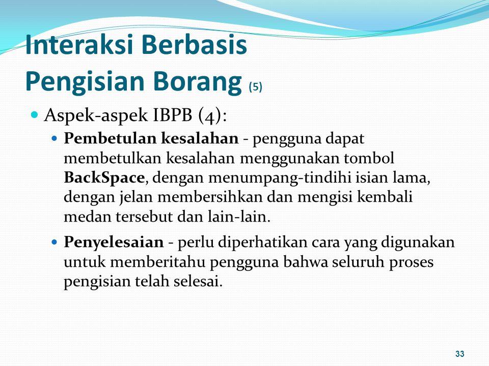 Interaksi Berbasis Pengisian Borang (5) Aspek-aspek IBPB (4): Pembetulan kesalahan - pengguna dapat membetulkan kesalahan menggunakan tombol BackSpace