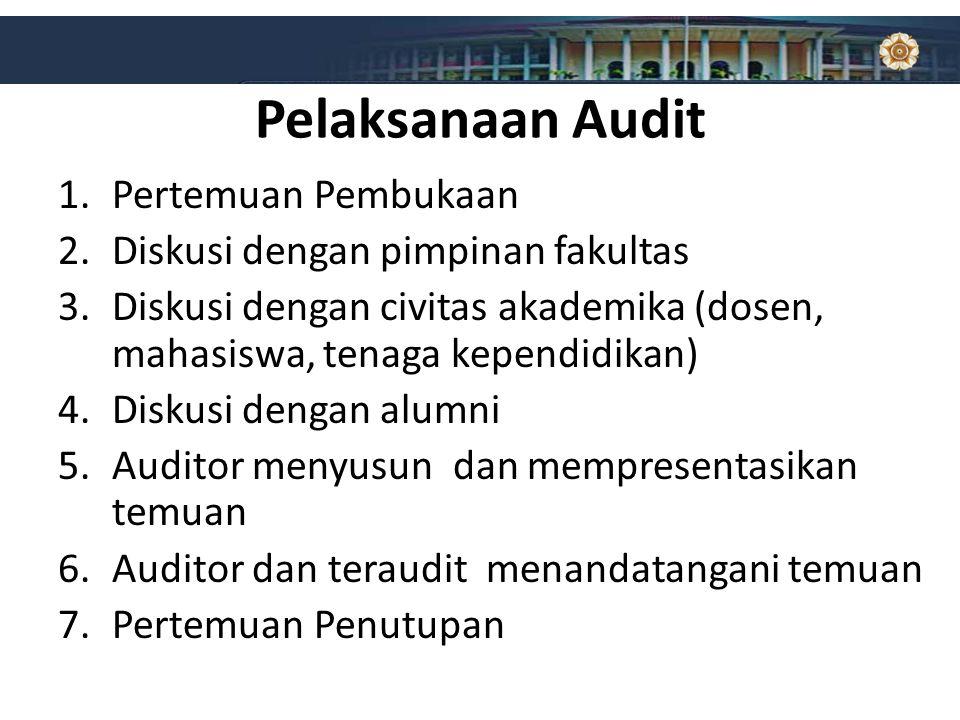 Pelaksanaan Audit 1.Pertemuan Pembukaan 2.Diskusi dengan pimpinan fakultas 3.Diskusi dengan civitas akademika (dosen, mahasiswa, tenaga kependidikan)