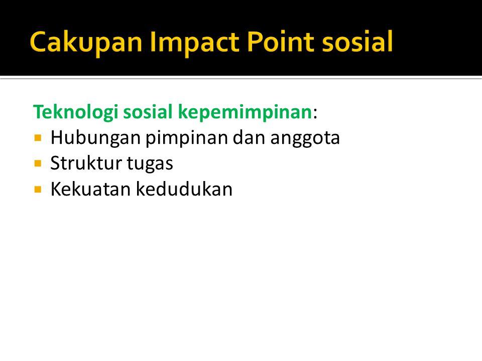 Teknologi sosial kepemimpinan:  Hubungan pimpinan dan anggota  Struktur tugas  Kekuatan kedudukan