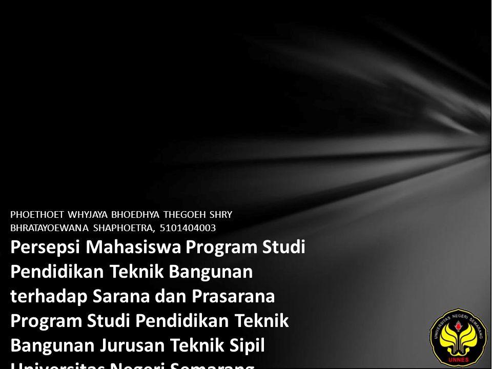 PHOETHOET WHYJAYA BHOEDHYA THEGOEH SHRY BHRATAYOEWANA SHAPHOETRA, 5101404003 Persepsi Mahasiswa Program Studi Pendidikan Teknik Bangunan terhadap Sarana dan Prasarana Program Studi Pendidikan Teknik Bangunan Jurusan Teknik Sipil Universitas Negeri Semarang