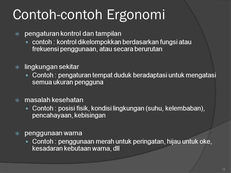 Ergonomi  Studi tentang karakteristik fisik dari interaksi yang mengarah kepada faktor kenyamanan kerja.  Memahami seluruh kondisi manusia, baik dar