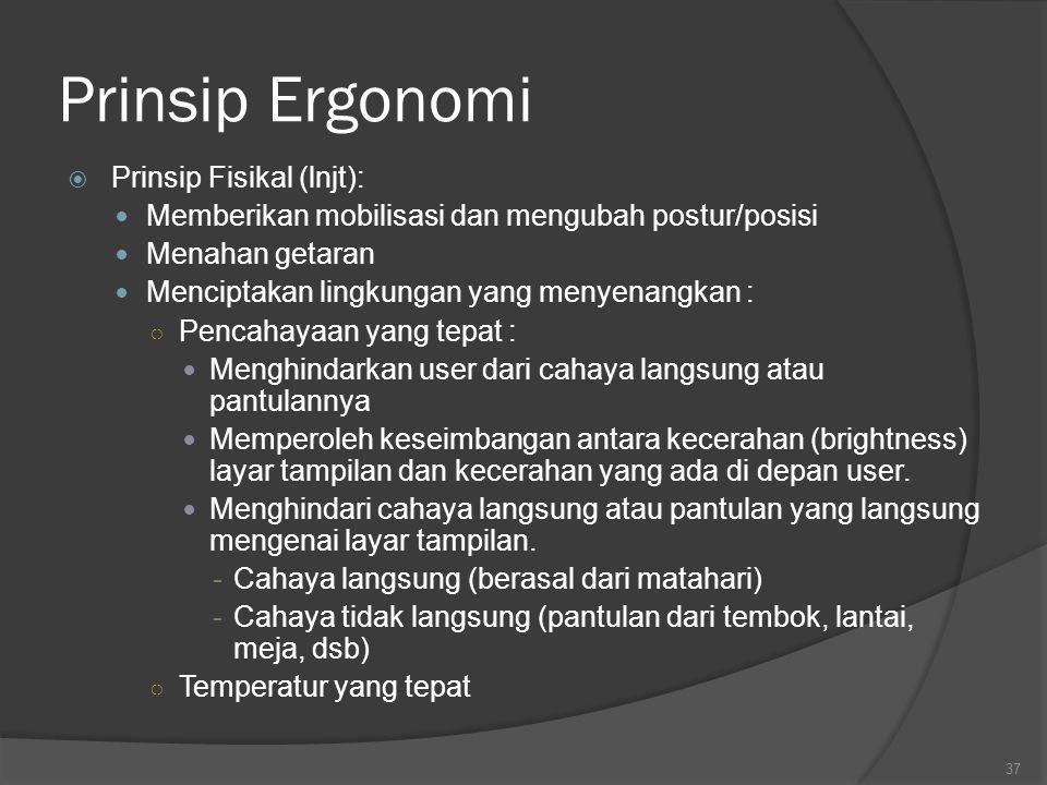 Prinsip Ergonomi  Prinsip Fisikal : Menjadikan segala sesuatu mudah dijangkau Bekerja dengan tinggi yang sesuai/cocok Bekerja dengan postur yang sesu