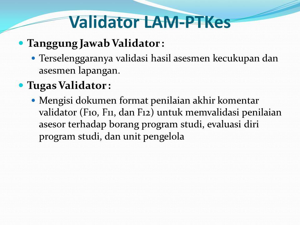 Validator LAM-PTKes Tanggung Jawab Validator : Terselenggaranya validasi hasil asesmen kecukupan dan asesmen lapangan.