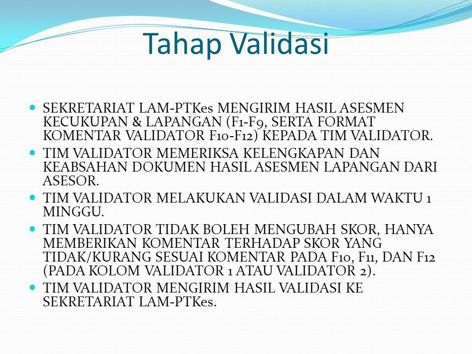 Tahap Validasi SEKRETARIAT LAM-PTKes MENGIRIM HASIL ASESMEN KECUKUPAN & LAPANGAN (F1-F9, SERTA FORMAT KOMENTAR VALIDATOR F10-F12) KEPADA TIM VALIDATOR.