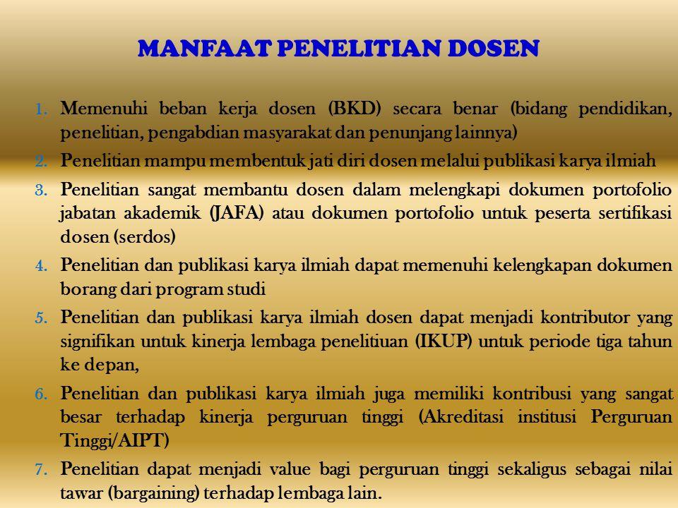 MANFAAT PENELITIAN DOSEN 1. Memenuhi beban kerja dosen (BKD) secara benar (bidang pendidikan, penelitian, pengabdian masyarakat dan penunjang lainnya)