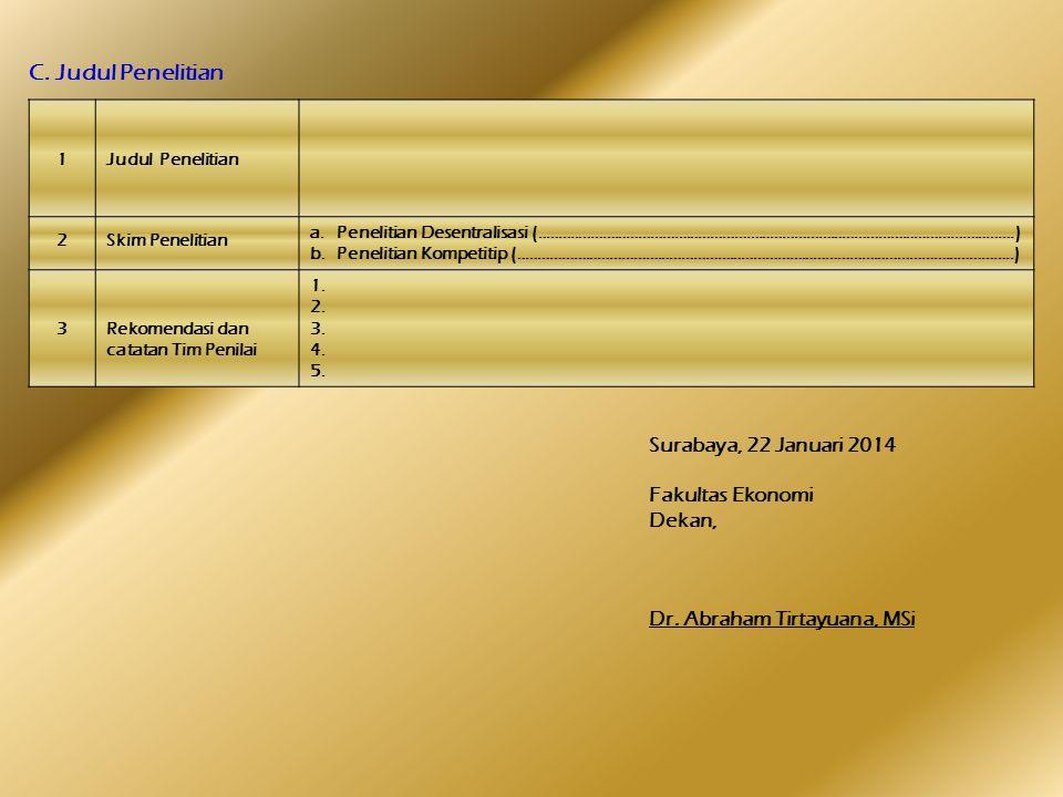 C. Judul Penelitian Surabaya, 22 Januari 2014 Fakultas Ekonomi Dekan, Dr. Abraham Tirtayuana, MSi 1Judul Penelitian 2Skim Penelitian a.Penelitian Dese