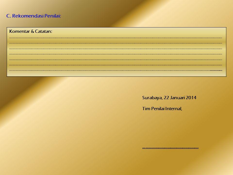 C. Rekomendasi Penilai: Surabaya, 22 Januari 2014 Tim Penilai Internal, ………………………………………………. Komentar & Catatan: ……………………………………………………………………………………………………
