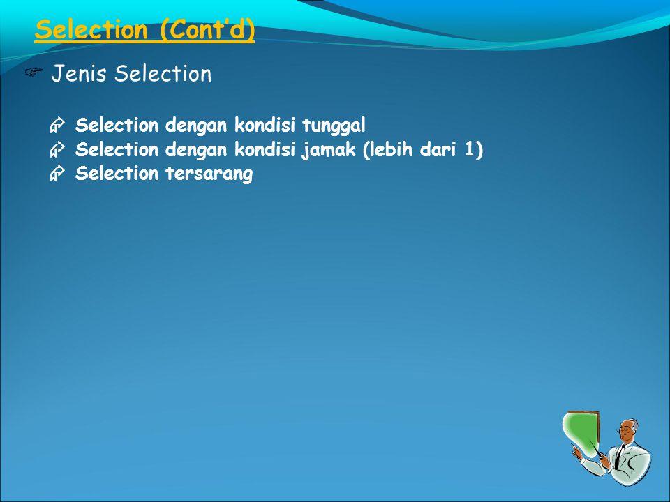 Selection (Cont'd)  Jenis Selection  Selection dengan kondisi tunggal  Selection dengan kondisi jamak (lebih dari 1)  Selection tersarang