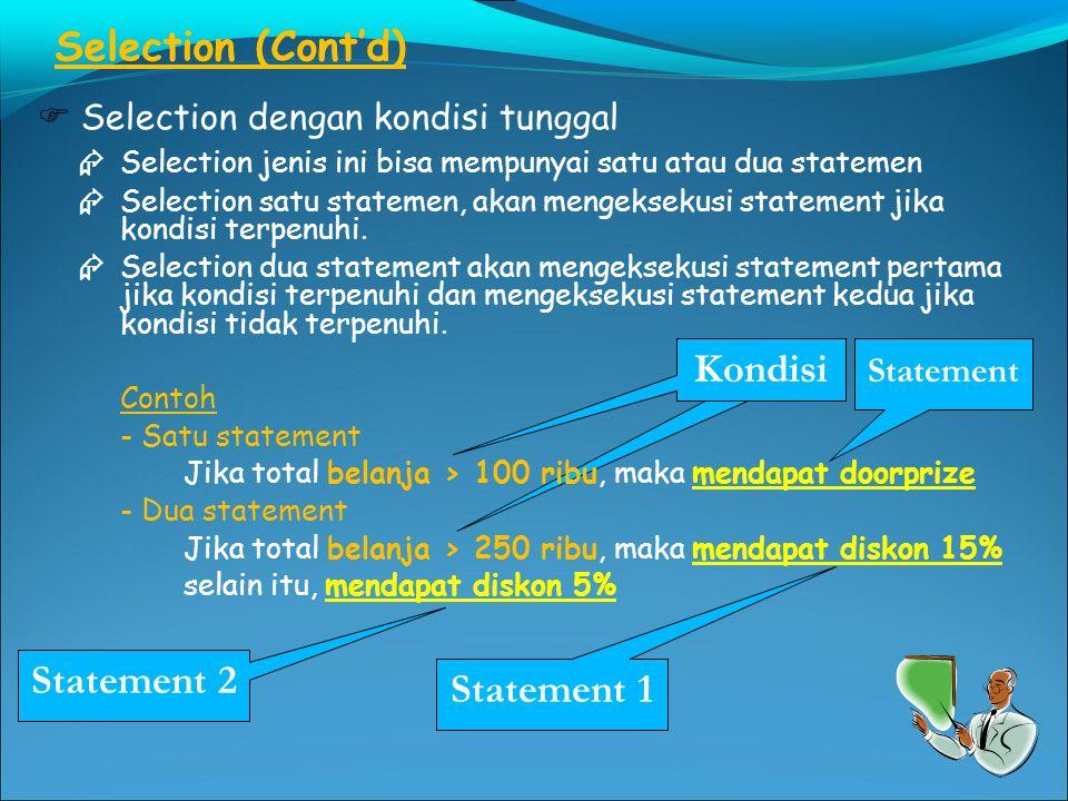 Kondisi Selection (Cont'd)  Selection dengan kondisi tunggal  Selection jenis ini bisa mempunyai satu atau dua statemen  Selection satu statemen, akan mengeksekusi statement jika kondisi terpenuhi.