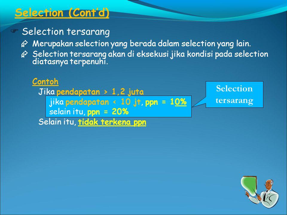 Selection (Cont'd)  Selection tersarang  Merupakan selection yang berada dalam selection yang lain.