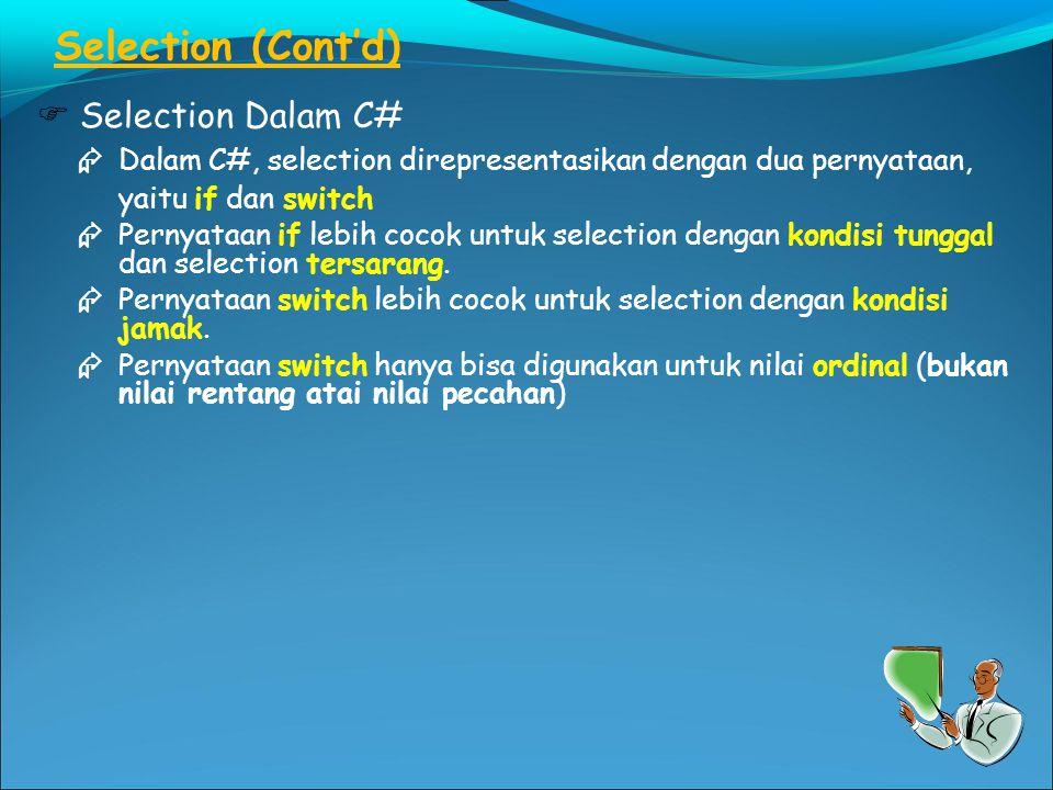 Selection (Cont'd)  Selection Dalam C#  Dalam C#, selection direpresentasikan dengan dua pernyataan, yaitu if dan switch  Pernyataan if lebih cocok untuk selection dengan kondisi tunggal dan selection tersarang.