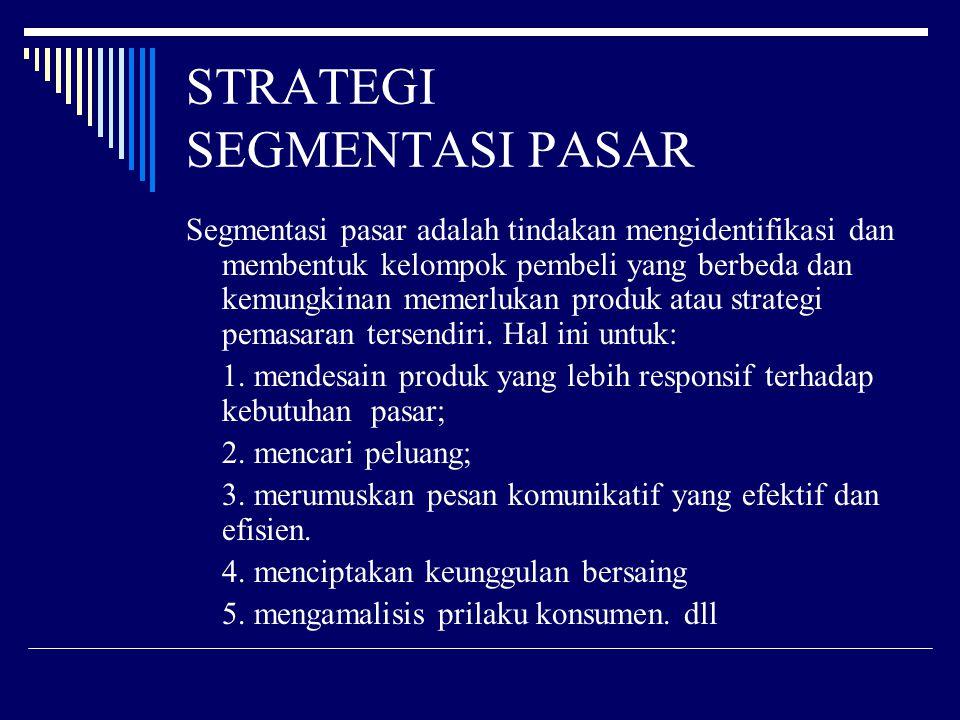 STRATEGI SEGMENTASI PASAR Segmentasi pasar adalah tindakan mengidentifikasi dan membentuk kelompok pembeli yang berbeda dan kemungkinan memerlukan pro