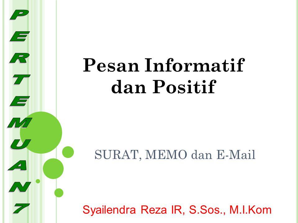 SURAT, MEMO dan E-Mail Pesan Informatif dan Positif Syailendra Reza IR, S.Sos., M.I.Kom