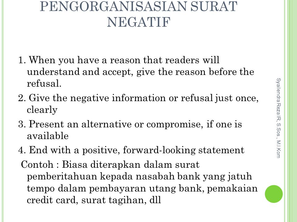 PENGORGANISASIAN SURAT NEGATIF 1. When you have a reason that readers will understand and accept, give the reason before the refusal. 2. Give the nega
