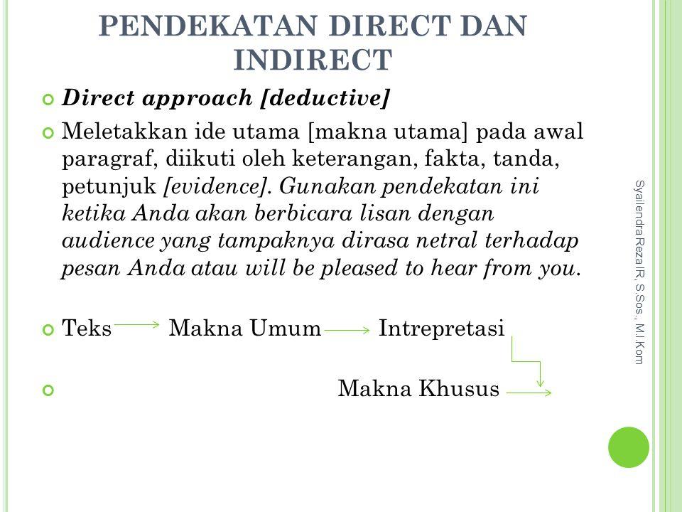 PENDEKATAN DIRECT DAN INDIRECT Direct approach [deductive] Meletakkan ide utama [makna utama] pada awal paragraf, diikuti oleh keterangan, fakta, tanda, petunjuk [evidence].