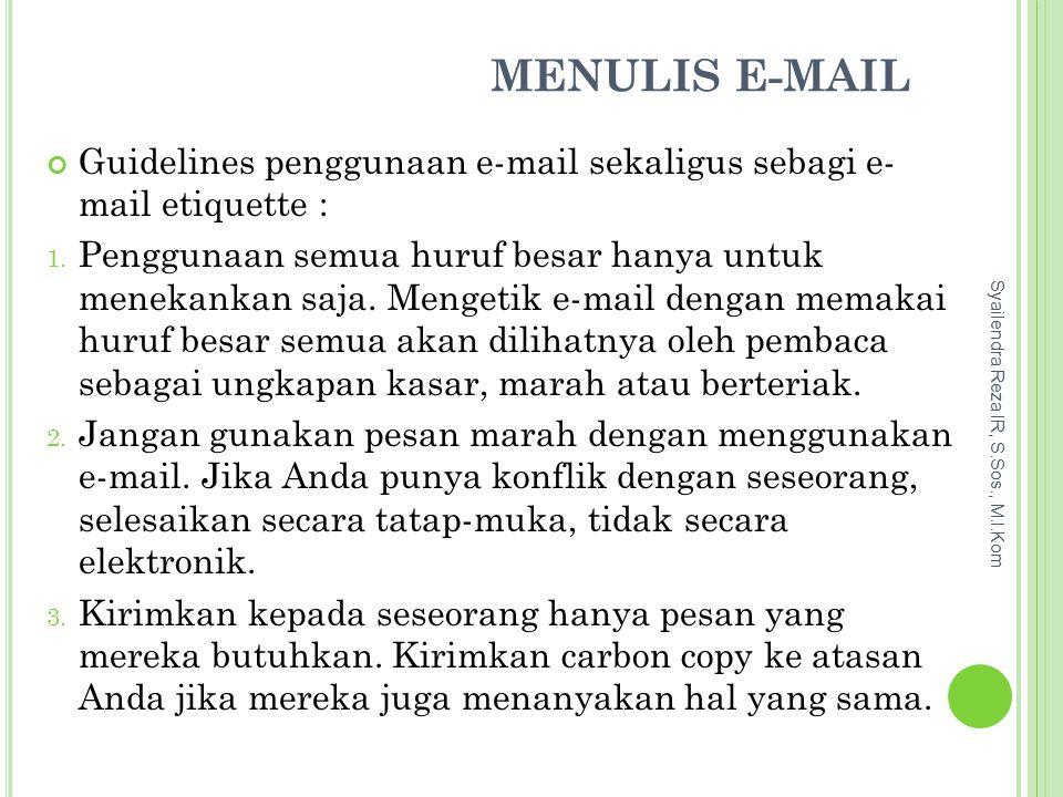 MENULIS E-MAIL Syailendra Reza IR, S.Sos., M.I.Kom Guidelines penggunaan e-mail sekaligus sebagi e- mail etiquette : 1.
