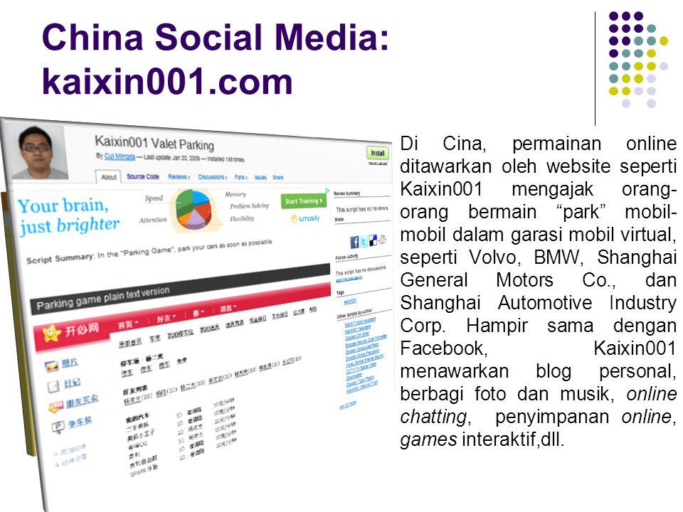 China Social Media: kaixin001.com Di Cina, permainan online ditawarkan oleh website seperti Kaixin001 mengajak orang- orang bermain park mobil- mobil dalam garasi mobil virtual, seperti Volvo, BMW, Shanghai General Motors Co., dan Shanghai Automotive Industry Corp.
