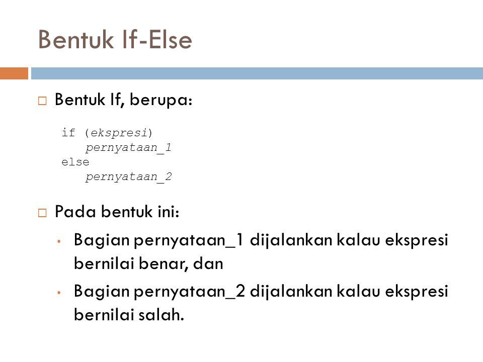 Bentuk If-Else  Bentuk If, berupa:  Pada bentuk ini: Bagian pernyataan_1 dijalankan kalau ekspresi bernilai benar, dan Bagian pernyataan_2 dijalanka