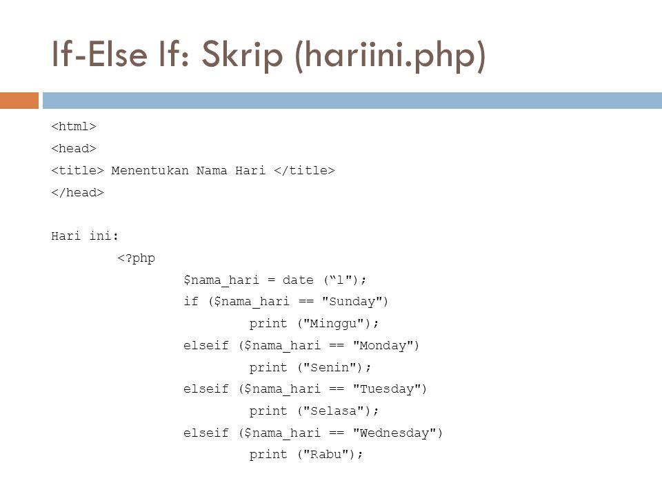 """If-Else If: Skrip (hariini.php) Menentukan Nama Hari Hari ini: <?php $nama_hari = date (""""l"""