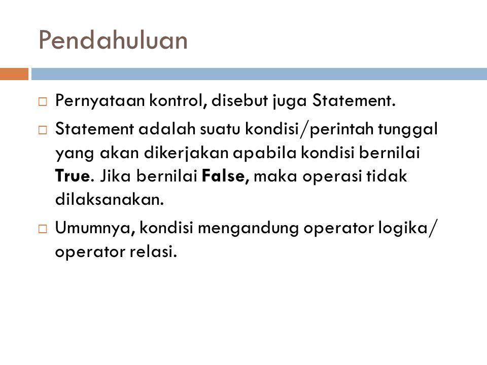 Pendahuluan  Pernyataan kontrol, disebut juga Statement.  Statement adalah suatu kondisi/perintah tunggal yang akan dikerjakan apabila kondisi berni