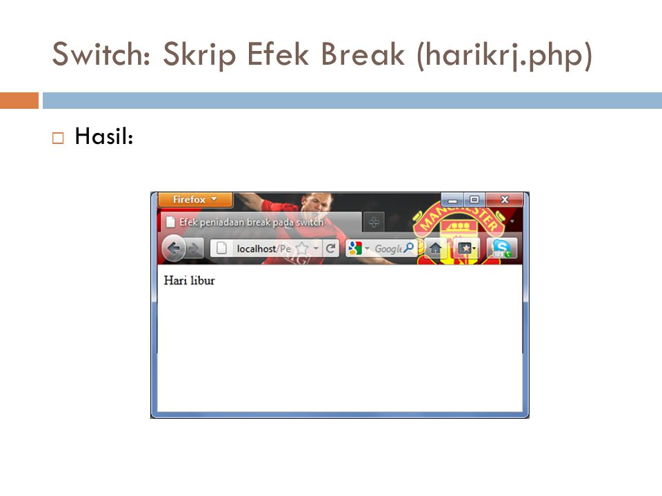 Switch: Skrip Efek Break (harikrj.php)  Hasil: