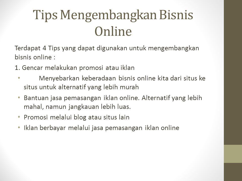 Tips Mengembangkan Bisnis Online Terdapat 4 Tips yang dapat digunakan untuk mengembangkan bisnis online : 1. Gencar melakukan promosi atau iklan Menye