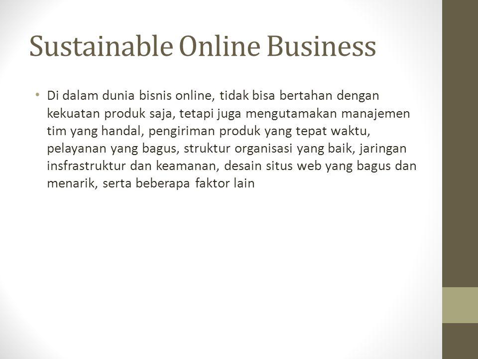 Sustainable Online Business Di dalam dunia bisnis online, tidak bisa bertahan dengan kekuatan produk saja, tetapi juga mengutamakan manajemen tim yang