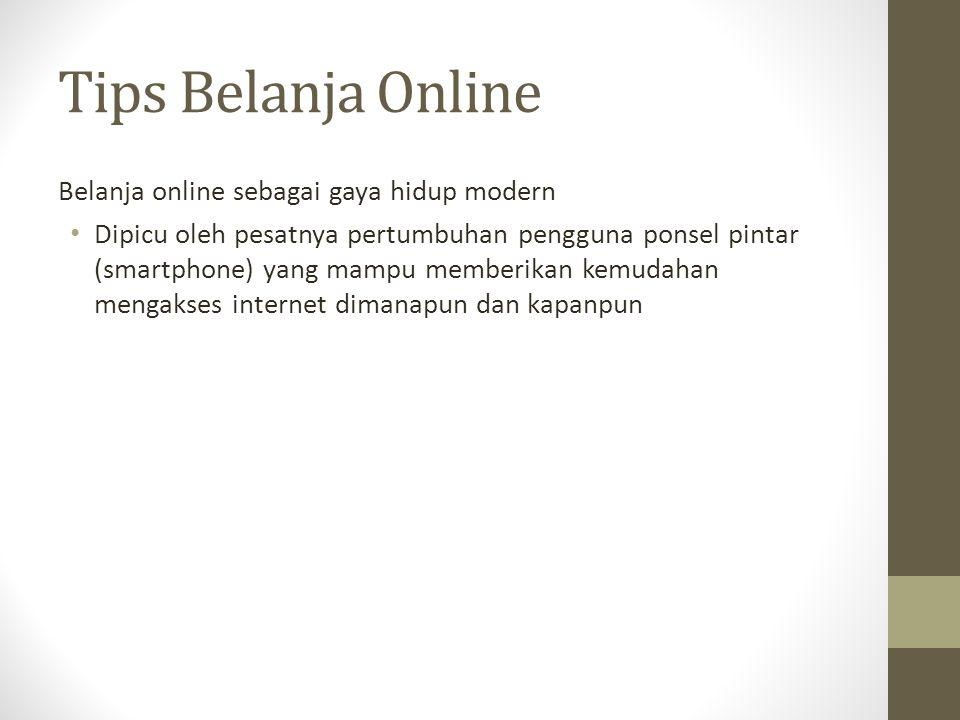 Tips Belanja Online Belanja online sebagai gaya hidup modern Dipicu oleh pesatnya pertumbuhan pengguna ponsel pintar (smartphone) yang mampu memberika