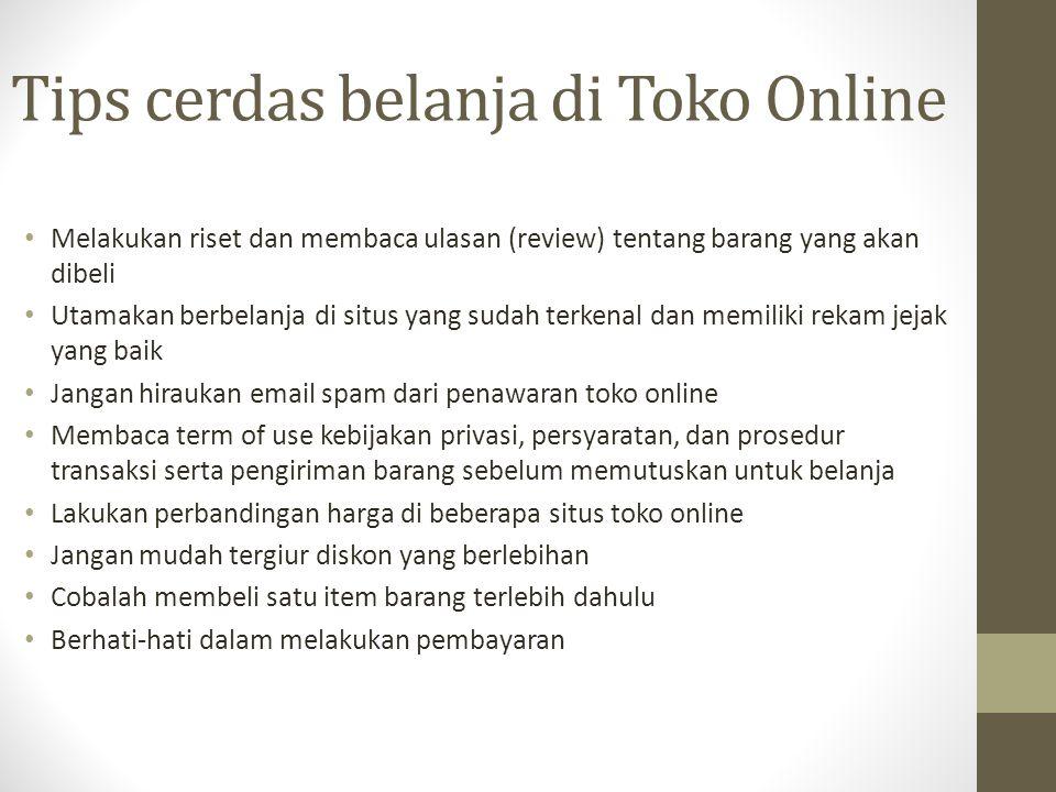 Tips cerdas belanja di Toko Online Melakukan riset dan membaca ulasan (review) tentang barang yang akan dibeli Utamakan berbelanja di situs yang sudah