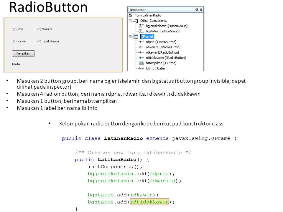 RadioButton Masukan 2 button group, beri nama bgjeniskelamin dan bg status (button group invisible, dapat dilihat pada inspector) Masukan 4 radion but