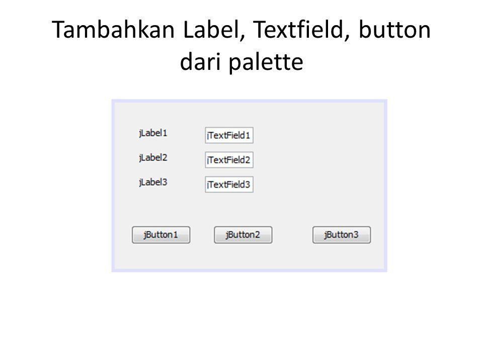 Atur Properties masing masing komponen Form – Tittle : isi dengan judul form Label – Text : isi dengan tulisan yang ingin ditampilkan Text Field – Ganti nama variabelnya dengan cara click kanan – Change Variable Name Button – Text : isi dengan tulisan yang diinginkan – Ganti nama variabelnya dengan cara sama seperti menggani nama variabel text field