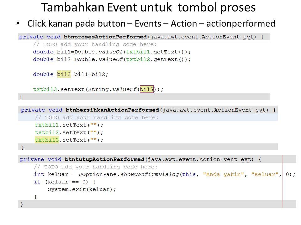 Tambahkan Event untuk tombol proses Click kanan pada button – Events – Action – actionperformed
