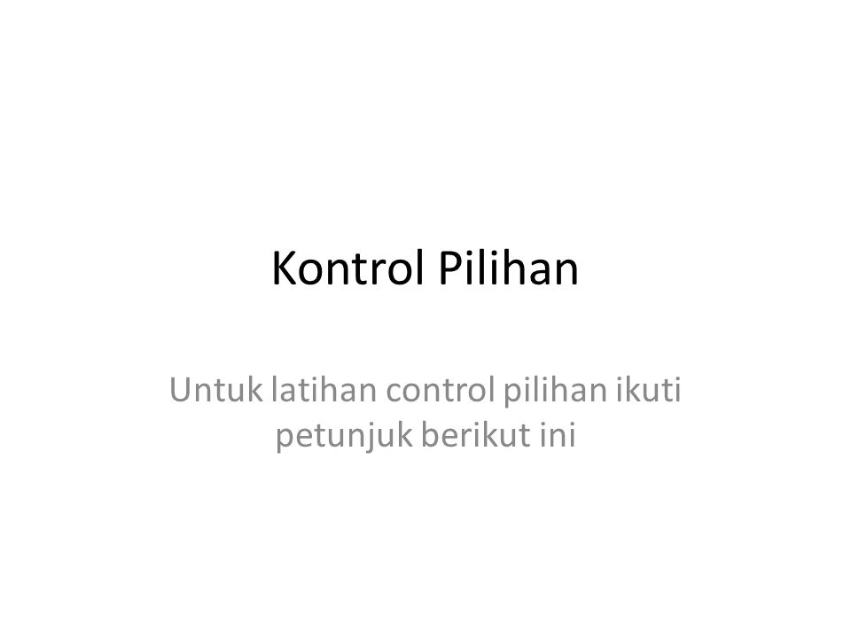 Kontrol Pilihan Untuk latihan control pilihan ikuti petunjuk berikut ini